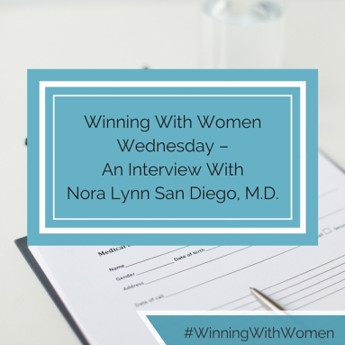 Winning With Women Wednesday – An Interview With Nora Lynn San Diego, M.D. (2)