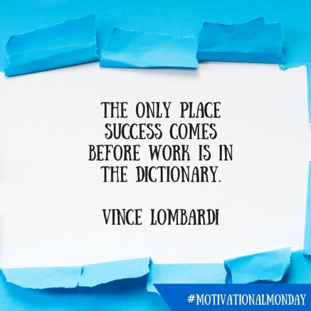 The only place success comes before work is in the dictionary.Vince Lombardi
