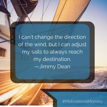 I can't change the direction of the wind, but I can adjust my sails to always reach my destination. —Jimmy Dean.jpg