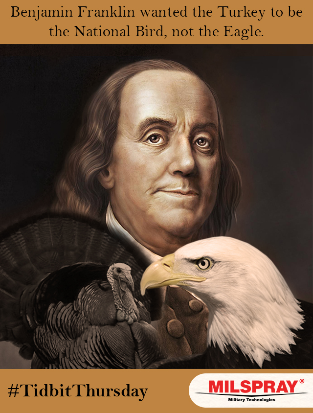 Benjamin Franklin wanted the Turkey to be the National Bird, not the Eagle.