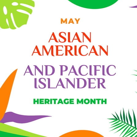 Asian American and Pacific Islander Heritage Month.